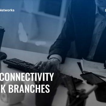 Giải pháp Kết nối an toàn cho các chi nhánh ngân hàng của Teltonika Networks