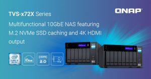 Hãng QNAP ra mắt sản phẩm mới NAS QNAP TVS-x72X 10GbE đa chức năng với hỗ trợ 4K HDMI và M.2 NVMe SSD